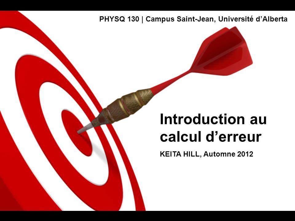 Introduction au calcul derreur KEITA HILL, Automne 2012 PHYSQ 130   Campus Saint-Jean, Université dAlberta