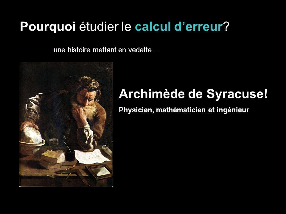 Pourquoi étudier le calcul derreur. Archimède de Syracuse.