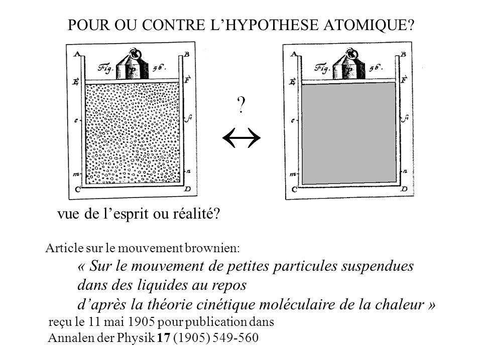 POUR OU CONTRE LHYPOTHESE ATOMIQUE? 001 011101 111 Article sur le mouvement brownien: « Sur le mouvement de petites particules suspendues dans des liq
