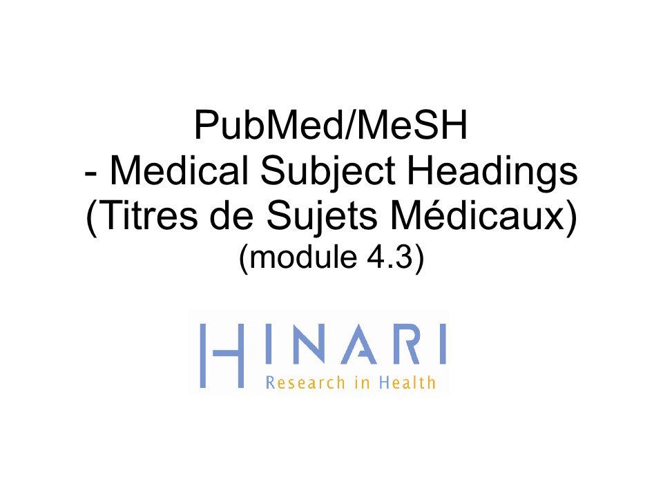MODULE 4.3 PubMed/MeSH (Medical Subject Headings) (Titres des Sujets Médicaux) Instructions - Cette partie du: Cours est une présentation PowerPoint conçue pour vous introduire à PubMed/MeSH.