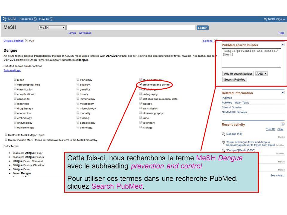 Cette fois-ci, nous recherchons le terme MeSH Dengue avec le subheading prevention and control. Pour utiliser ces termes dans une recherche PubMed, cl