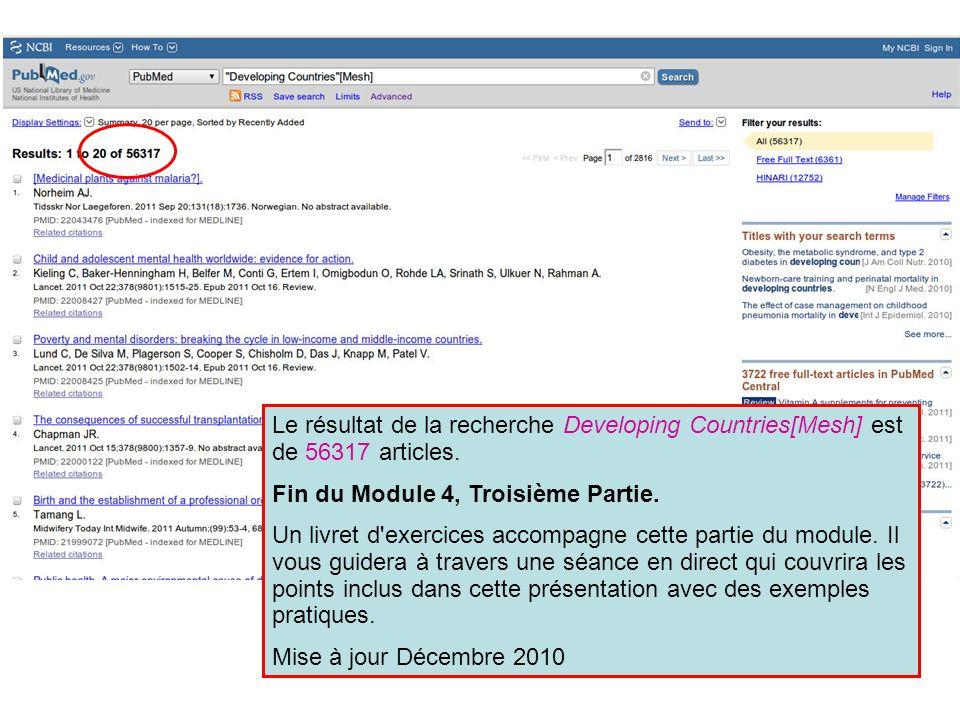 Le résultat de la recherche Developing Countries[Mesh] est de 56317 articles. Fin du Module 4, Troisième Partie. Un livret d'exercices accompagne cett