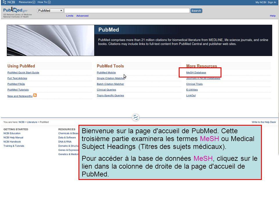 Bienvenue sur la page d'accueil de PubMed. Cette troisième partie examinera les termes MeSH ou Medical Subject Headings (Titres des sujets médicaux).