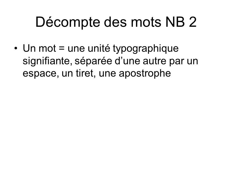 Décompte des mots NB 2 Un mot = une unité typographique signifiante, séparée dune autre par un espace, un tiret, une apostrophe