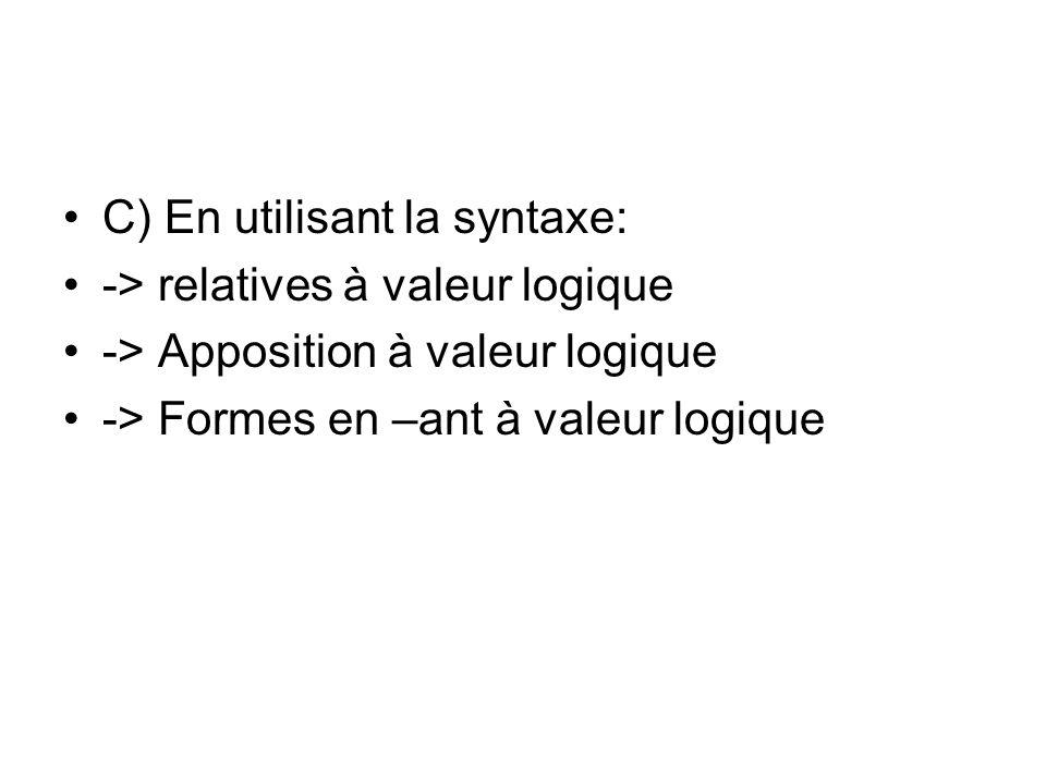C) En utilisant la syntaxe: -> relatives à valeur logique -> Apposition à valeur logique -> Formes en –ant à valeur logique