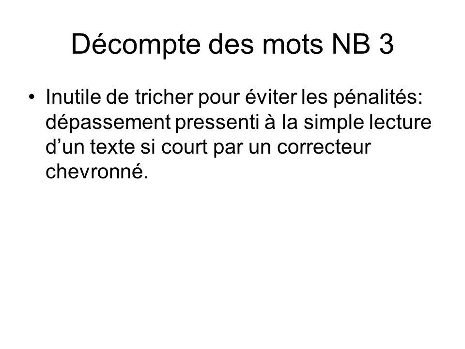 Décompte des mots NB 3 Inutile de tricher pour éviter les pénalités: dépassement pressenti à la simple lecture dun texte si court par un correcteur chevronné.