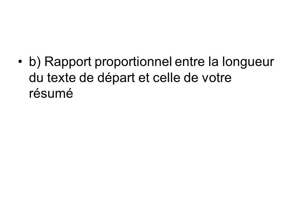 b) Rapport proportionnel entre la longueur du texte de départ et celle de votre résumé
