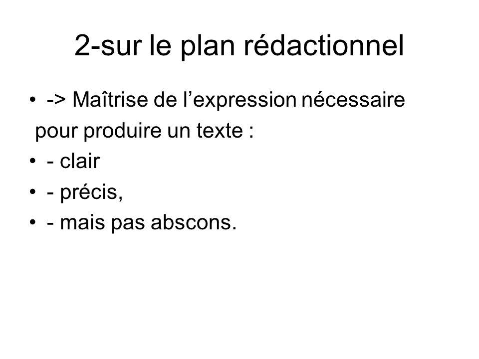 2-sur le plan rédactionnel -> Maîtrise de lexpression nécessaire pour produire un texte : - clair - précis, - mais pas abscons.