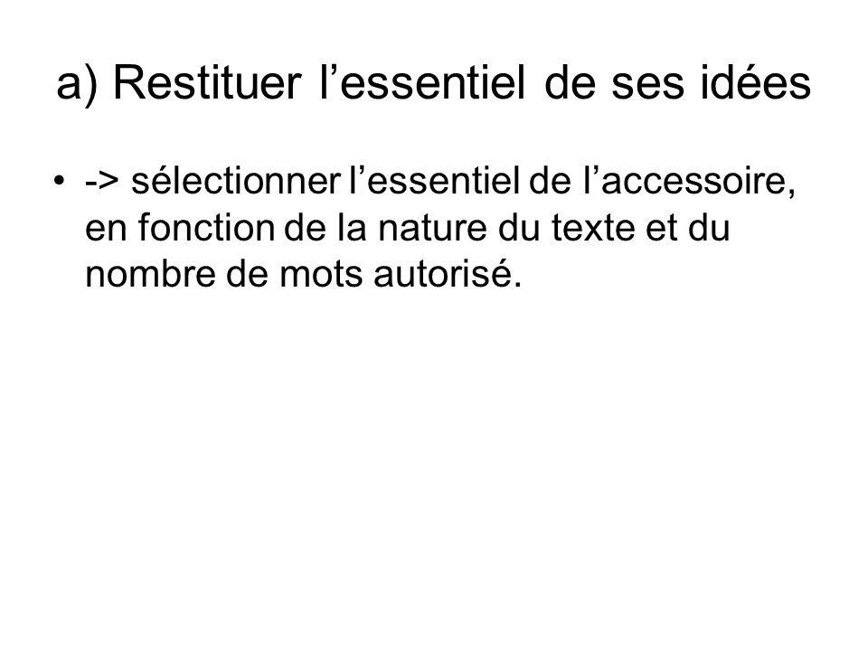 a) Restituer lessentiel de ses idées -> sélectionner lessentiel de laccessoire, en fonction de la nature du texte et du nombre de mots autorisé.
