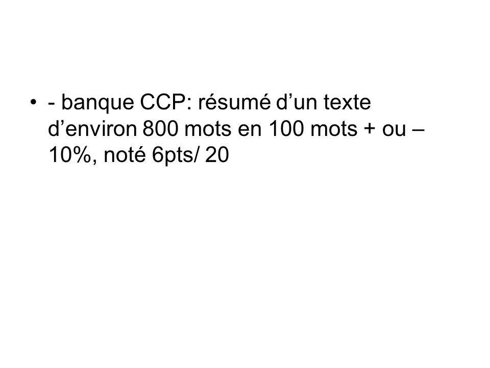 - banque CCP: résumé dun texte denviron 800 mots en 100 mots + ou – 10%, noté 6pts/ 20