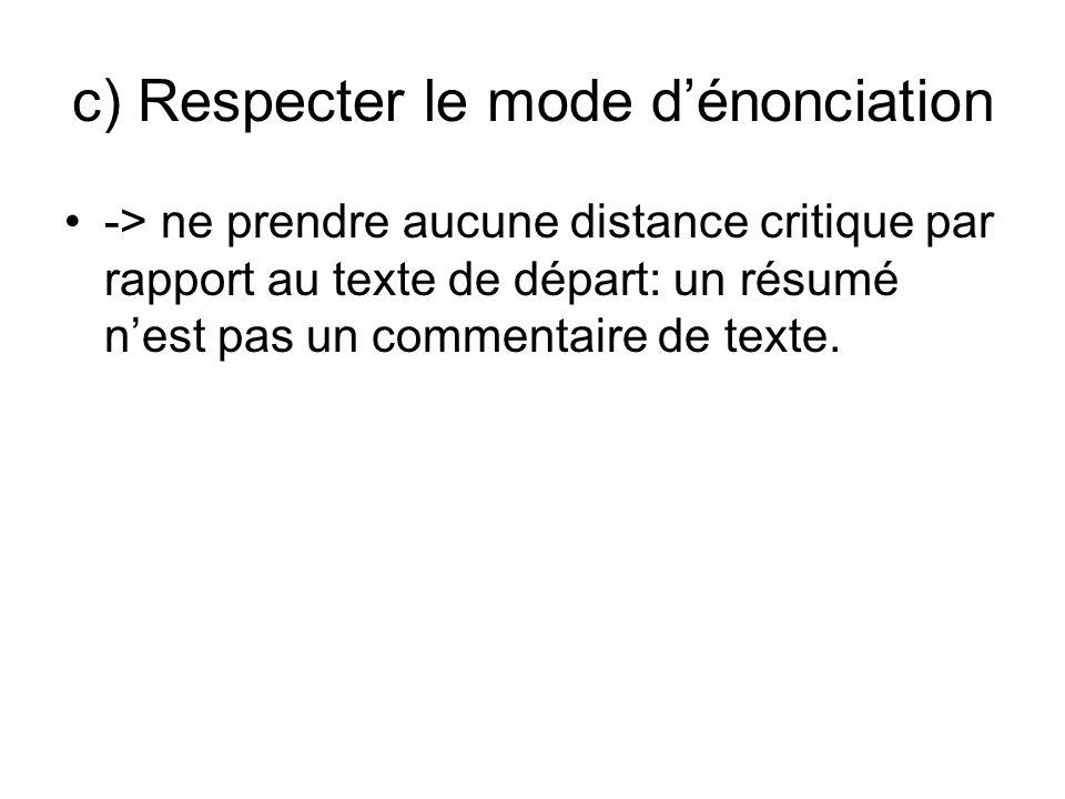 c) Respecter le mode dénonciation -> ne prendre aucune distance critique par rapport au texte de départ: un résumé nest pas un commentaire de texte.