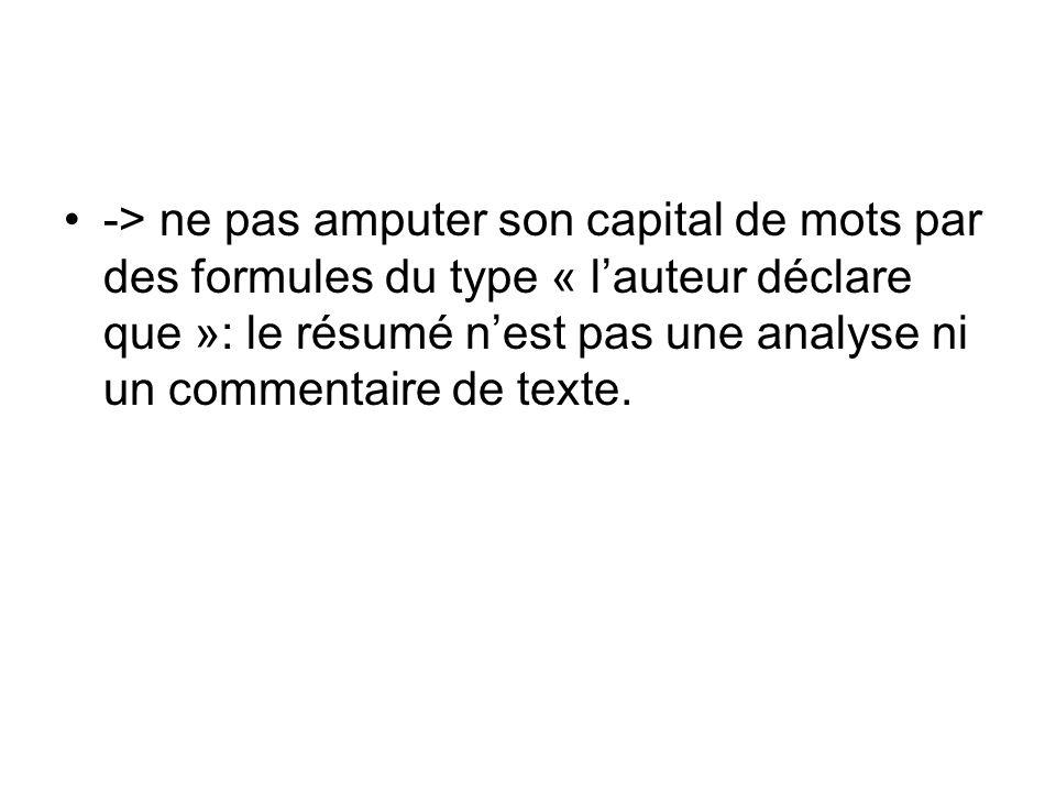 -> ne pas amputer son capital de mots par des formules du type « lauteur déclare que »: le résumé nest pas une analyse ni un commentaire de texte.