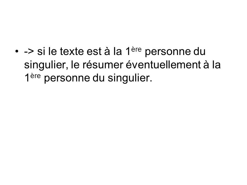 -> si le texte est à la 1 ère personne du singulier, le résumer éventuellement à la 1 ère personne du singulier.