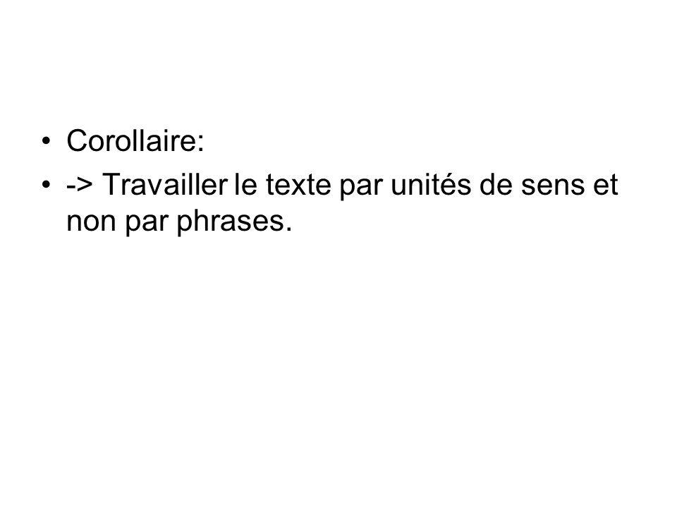 Corollaire: -> Travailler le texte par unités de sens et non par phrases.