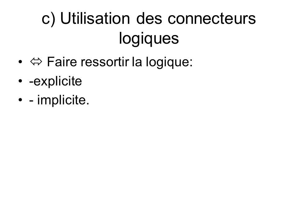 c) Utilisation des connecteurs logiques Faire ressortir la logique: -explicite - implicite.
