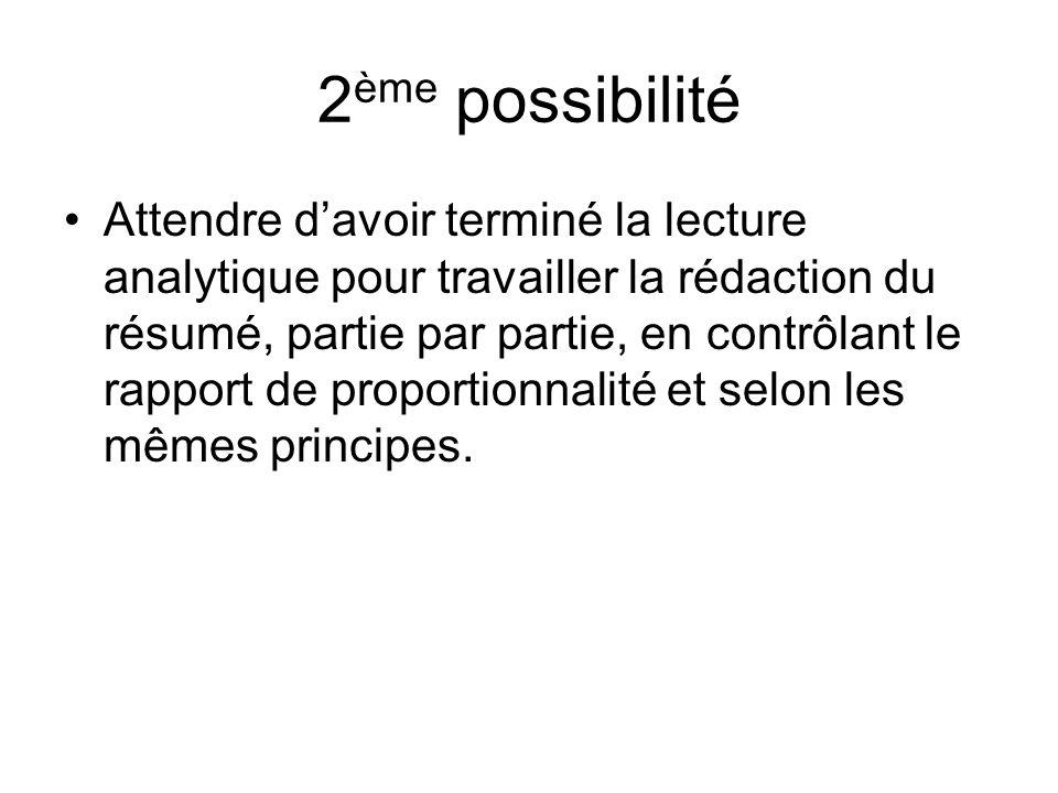 2 ème possibilité Attendre davoir terminé la lecture analytique pour travailler la rédaction du résumé, partie par partie, en contrôlant le rapport de proportionnalité et selon les mêmes principes.