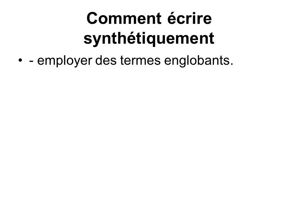 Comment écrire synthétiquement - employer des termes englobants.
