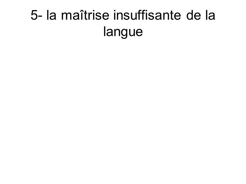 5- la maîtrise insuffisante de la langue