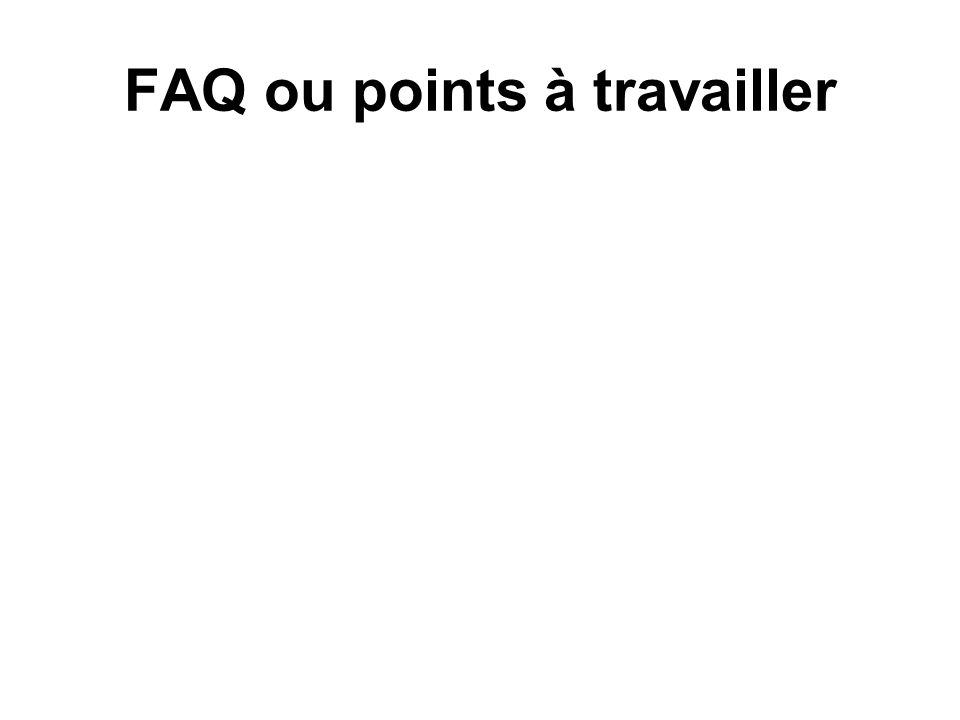 FAQ ou points à travailler