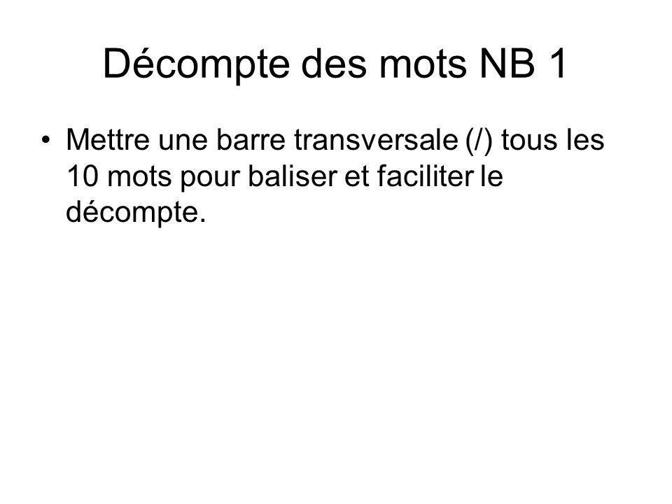 Décompte des mots NB 1 Mettre une barre transversale (/) tous les 10 mots pour baliser et faciliter le décompte.