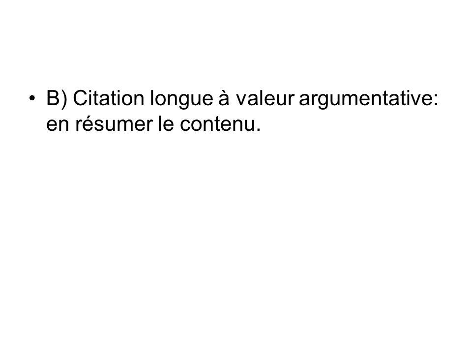 B) Citation longue à valeur argumentative: en résumer le contenu.