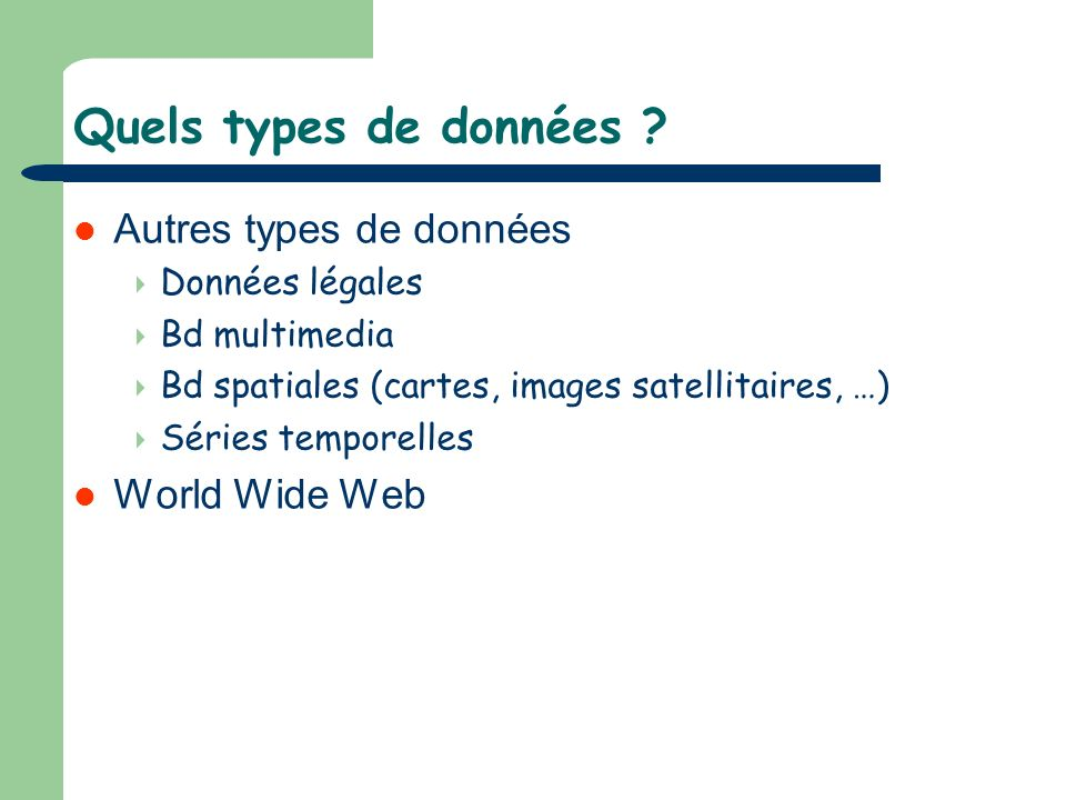 Quels types de données ? Autres types de données Données légales Bd multimedia Bd spatiales (cartes, images satellitaires, …) Séries temporelles World