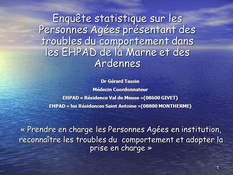 Enquête statistique sur les Personnes Agées présentant des troubles du comportement dans les EHPAD de la Marne et des Ardennes Dr Gérard Tassin Médeci