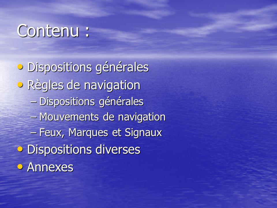 Contenu : Dispositions générales Dispositions générales Règles de navigation Règles de navigation –Dispositions générales –Mouvements de navigation –F
