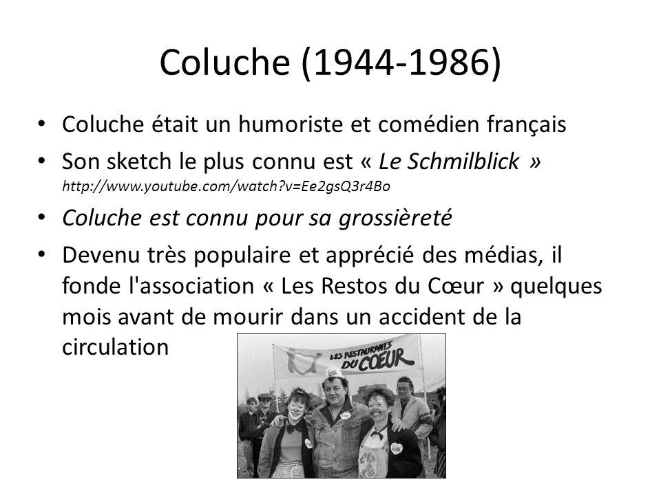 Coluche (1944-1986) Coluche était un humoriste et comédien français Son sketch le plus connu est « Le Schmilblick » http://www.youtube.com/watch?v=Ee2