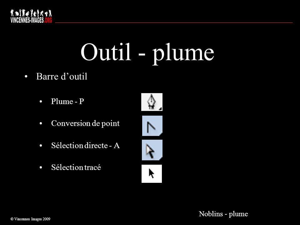 Outil - plume Barre doutil Plume - P Conversion de point Sélection directe - A Sélection tracé © Vincennes Images 2009 Noblins - plume