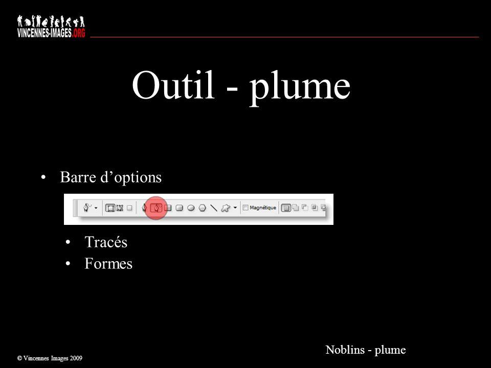 Outil - plume Barre doptions Tracés Formes © Vincennes Images 2009 Noblins - plume