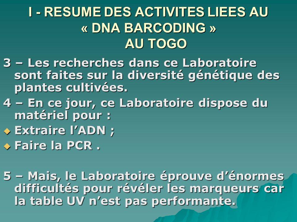 I - RESUME DES ACTIVITES LIEES AU « DNA BARCODING » AU TOGO 3 – Les recherches dans ce Laboratoire sont faites sur la diversité génétique des plantes cultivées.