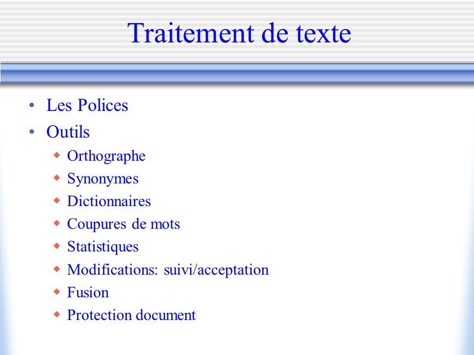 Traitement de texte Les Polices Outils Orthographe Synonymes Dictionnaires Coupures de mots Statistiques Modifications: suivi/acceptation Fusion Prote