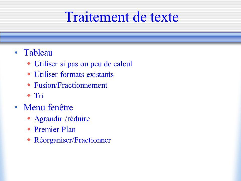 Traitement de texte Tableau Utiliser si pas ou peu de calcul Utiliser formats existants Fusion/Fractionnement Tri Menu fenêtre Agrandir /réduire Premi