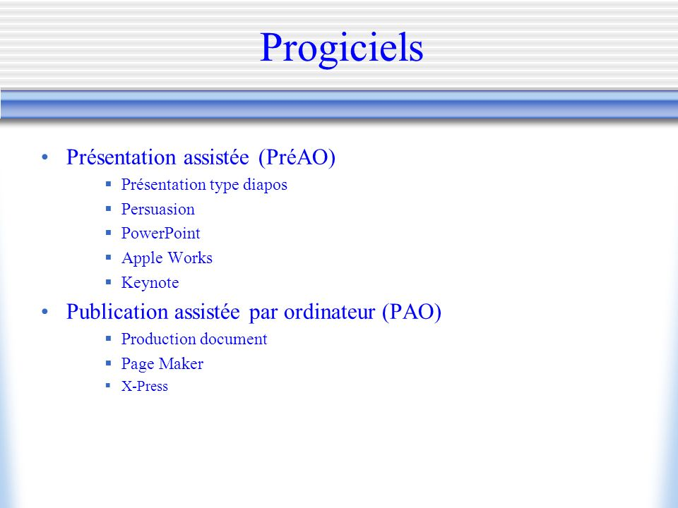 Progiciels Présentation assistée (PréAO) Présentation type diapos Persuasion PowerPoint Apple Works Keynote Publication assistée par ordinateur (PAO) Production document Page Maker X-Press