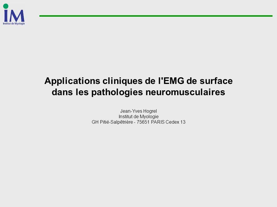 Applications cliniques de l'EMG de surface dans les pathologies neuromusculaires Jean-Yves Hogrel Institut de Myologie GH Pitié-Salpêtrière - 75651 PA