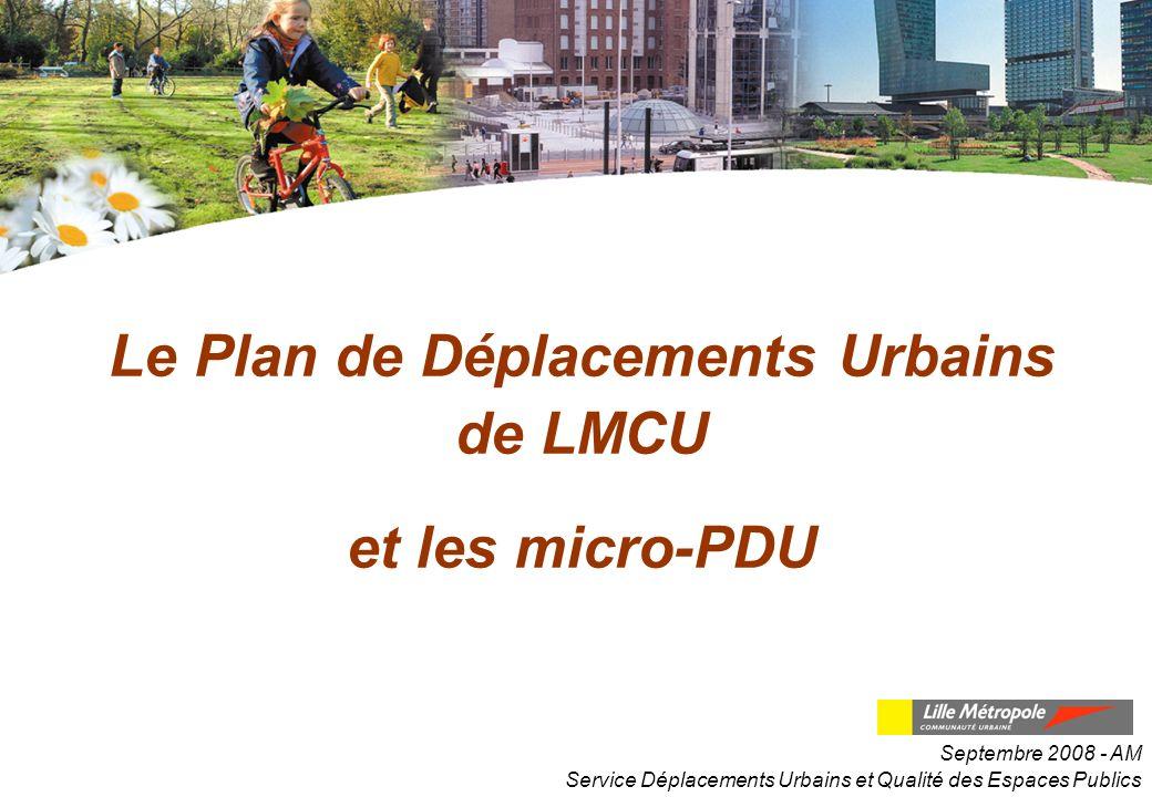 Le Plan de Déplacements Urbains de LMCU et les micro-PDU Service Déplacements Urbains et Qualité des Espaces Publics Septembre 2008 - AM