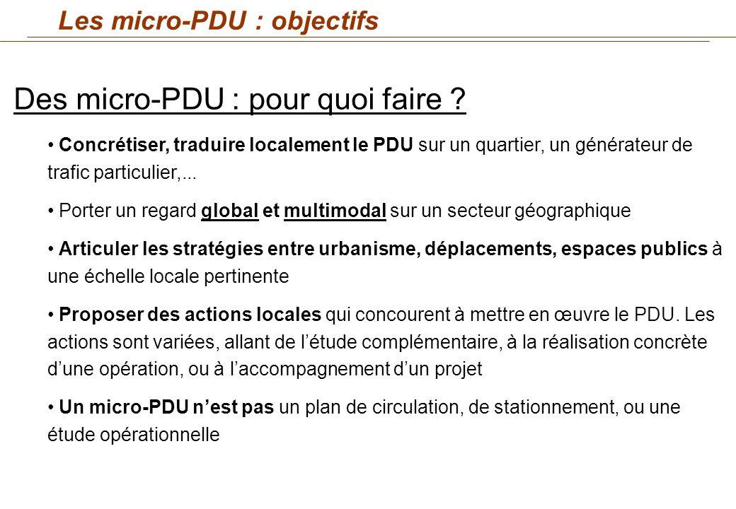 Des micro-PDU : pour quoi faire ? Concrétiser, traduire localement le PDU sur un quartier, un générateur de trafic particulier,... Porter un regard gl