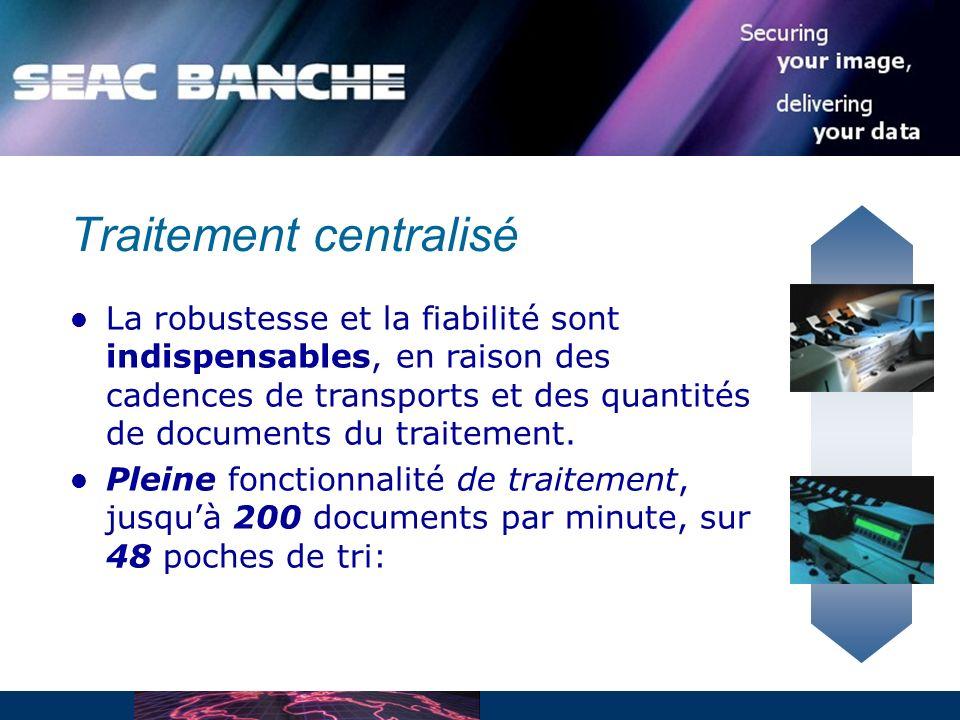 Traitement centralisé La robustesse et la fiabilité sont indispensables, en raison des cadences de transports et des quantités de documents du traitement.