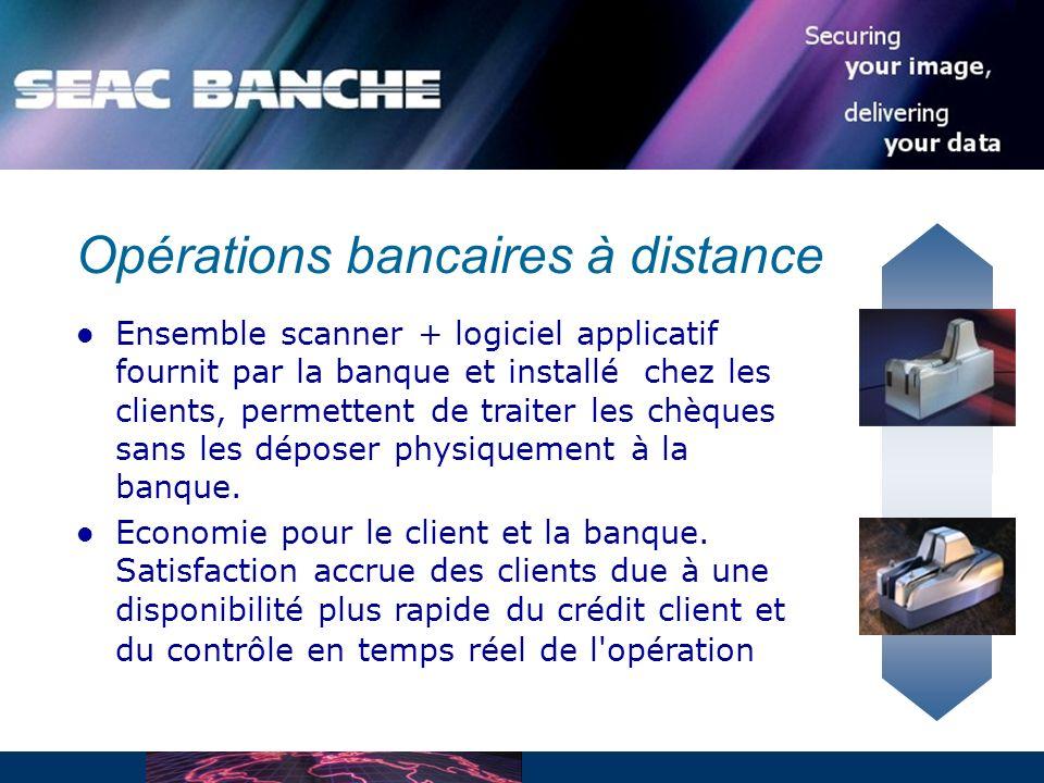 Opérations bancaires à distance Ensemble scanner + logiciel applicatif fournit par la banque et installé chez les clients, permettent de traiter les chèques sans les déposer physiquement à la banque.