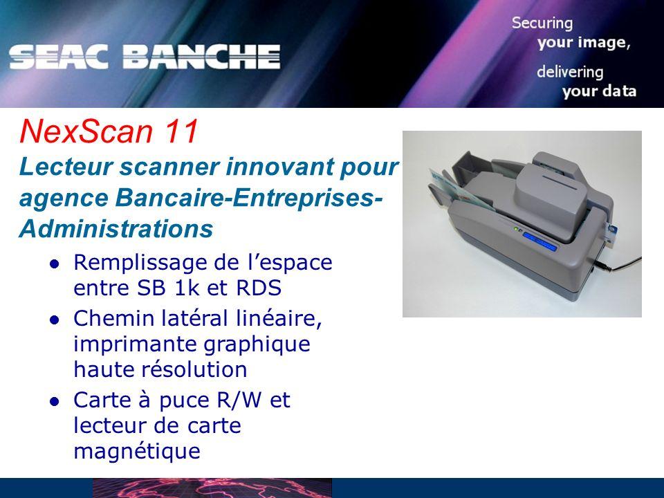 NexScan 11 Lecteur scanner innovant pour agence Bancaire-Entreprises- Administrations Remplissage de lespace entre SB 1k et RDS Chemin latéral linéaire, imprimante graphique haute résolution Carte à puce R/W et lecteur de carte magnétique
