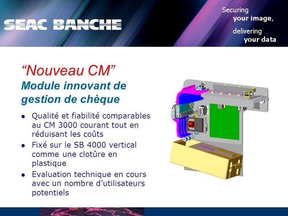 Nouveau CM Module innovant de gestion de chèque Qualité et fiabilité comparables au CM 3000 courant tout en réduisant les coûts Fixé sur le SB 4000 vertical comme une clotûre en plastique Evaluation technique en cours avec un nombre dutilisateurs potentiels