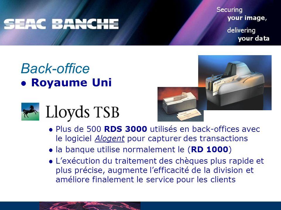 Back-office Royaume Uni Plus de 500 RDS 3000 utilisés en back-offices avec le logiciel Alogent pour capturer des transactions la banque utilise normalement le (RD 1000) Lexécution du traitement des chèques plus rapide et plus précise, augmente lefficacité de la division et améliore finalement le service pour les clients