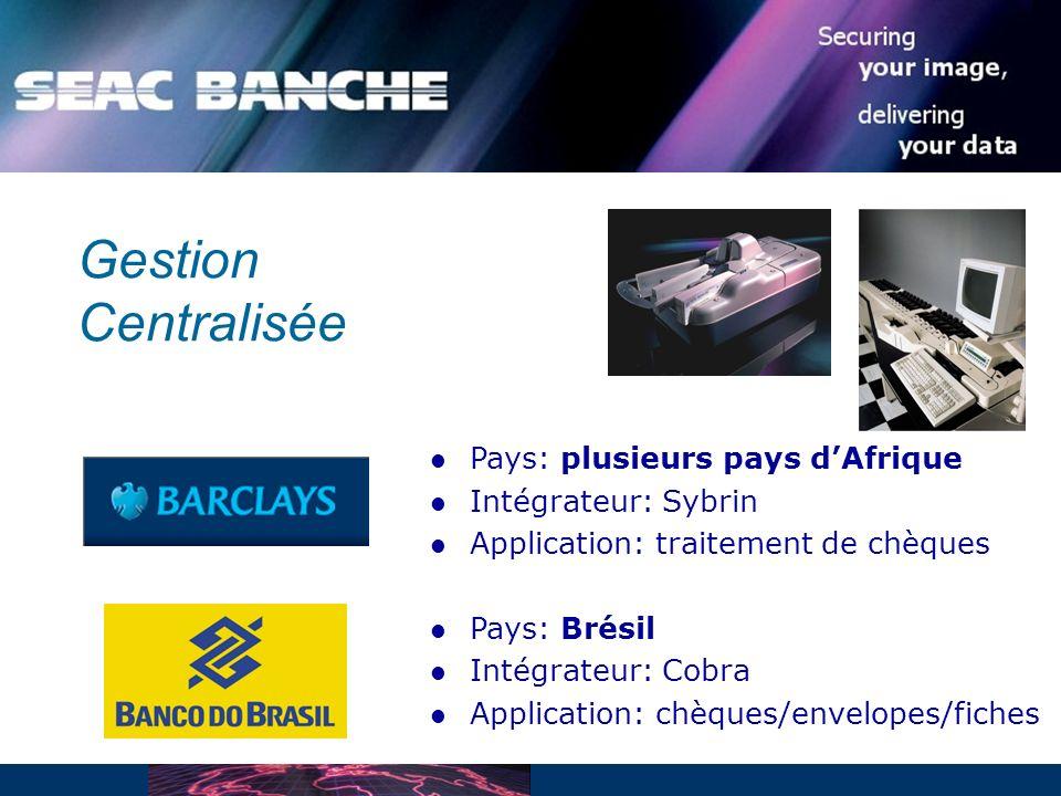 Pays: plusieurs pays dAfrique Intégrateur: Sybrin Application: traitement de chèques Pays: Brésil Intégrateur: Cobra Application: chèques/envelopes/fiches Gestion Centralisée