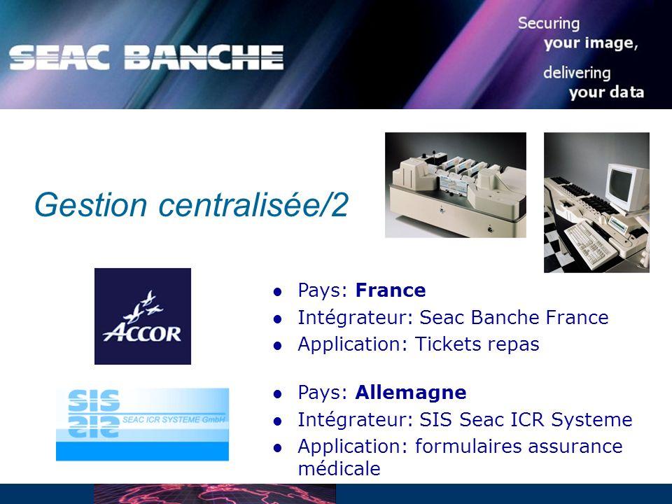 Pays: France Intégrateur: Seac Banche France Application: Tickets repas Pays: Allemagne Intégrateur: SIS Seac ICR Systeme Application: formulaires assurance médicale Gestion centralisée/2