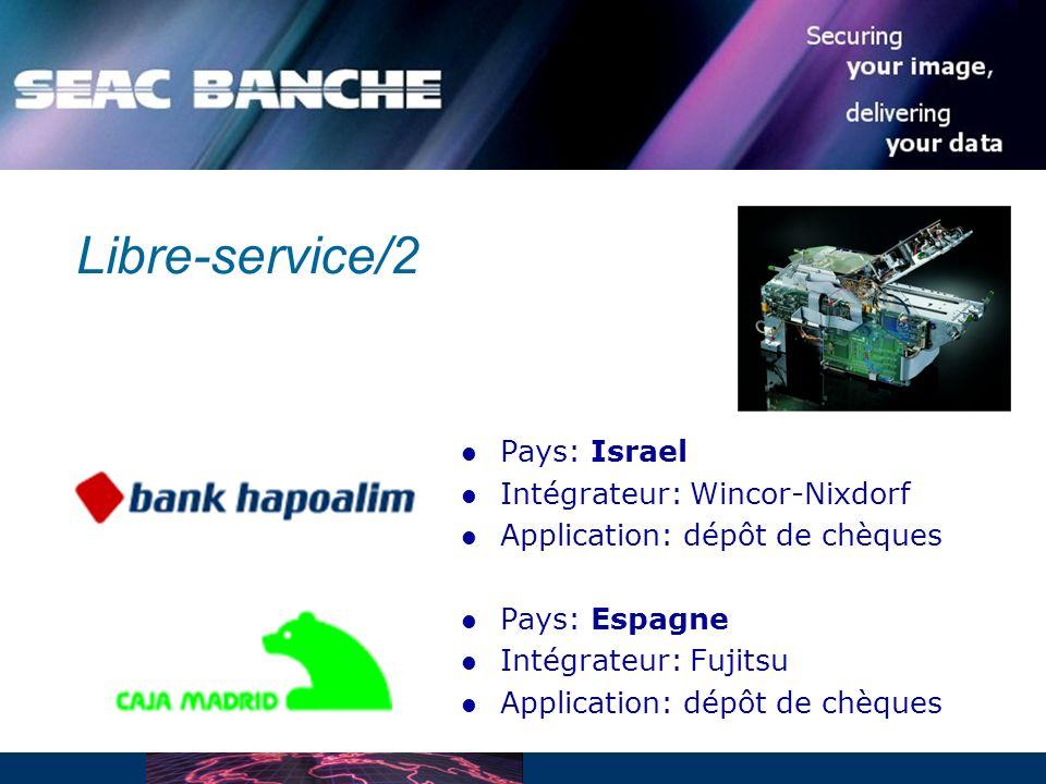 Libre-service/2 Pays: Israel Intégrateur: Wincor-Nixdorf Application: dépôt de chèques Pays: Espagne Intégrateur: Fujitsu Application: dépôt de chèques