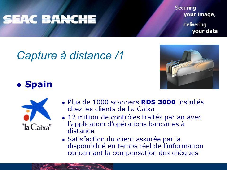 Capture à distance /1 Spain Plus de 1000 scanners RDS 3000 installés chez les clients de La Caixa 12 million de contrôles traités par an avec lapplication dopérations bancaires à distance Satisfaction du client assurée par la disponibilité en temps réel de linformation concernant la compensation des chèques