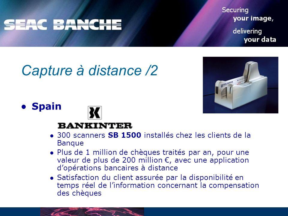 Capture à distance /2 Spain 300 scanners SB 1500 installés chez les clients de la Banque Plus de 1 million de chèques traités par an, pour une valeur de plus de 200 million, avec une application dopérations bancaires à distance Satisfaction du client assurée par la disponibilité en temps réel de linformation concernant la compensation des chèques