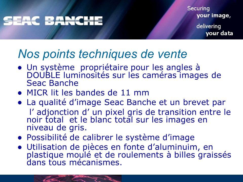Nos points techniques de vente Un système propriétaire pour les angles à DOUBLE luminosités sur les caméras images de Seac Banche MICR lit les bandes de 11 mm La qualité dimage Seac Banche et un brevet par l adjonction d un pixel gris de transition entre le noir total et le blanc total sur les images en niveau de gris.