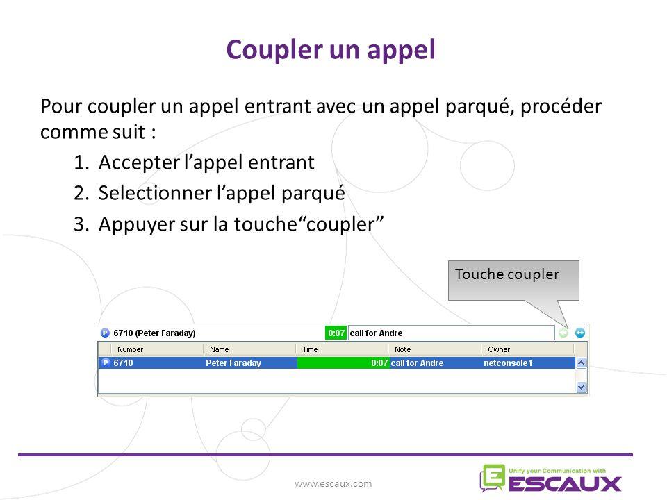 www.escaux.com Coupler un appel Pour coupler un appel entrant avec un appel parqué, procéder comme suit : 1.Accepter lappel entrant 2.Selectionner lappel parqué 3.Appuyer sur la touchecoupler Touche coupler